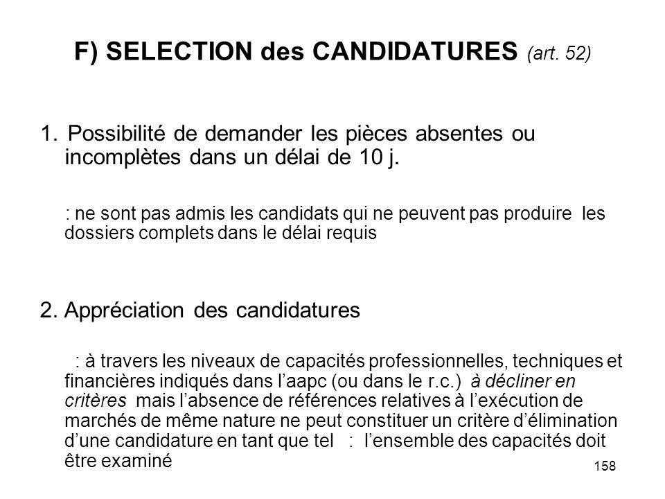 158 F) SELECTION des CANDIDATURES (art. 52) 1. Possibilité de demander les pièces absentes ou incomplètes dans un délai de 10 j. : ne sont pas admis l
