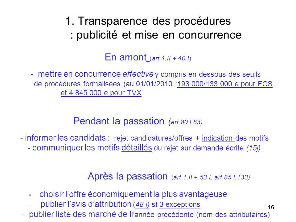 16 1. Transparence des procédures : publicité et mise en concurrence En amont (art 1.II + 40.I) - mettre en concurrence effective y compris en dessous