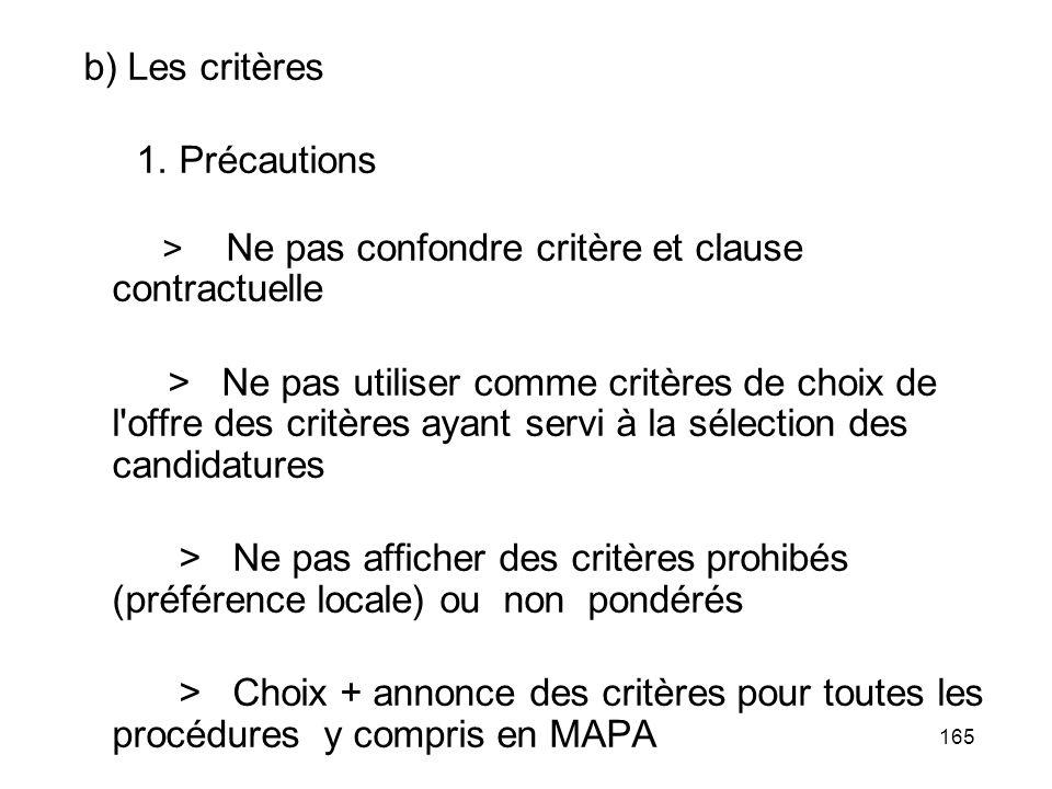 165 b) Les critères 1. Précautions > Ne pas confondre critère et clause contractuelle > Ne pas utiliser comme critères de choix de l'offre des critère