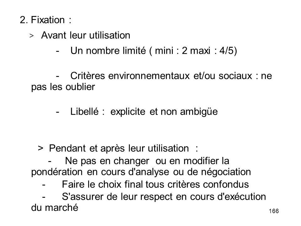 166 2. Fixation : > Avant leur utilisation - Un nombre limité ( mini : 2 maxi : 4/5) - Critères environnementaux et/ou sociaux : ne pas les oublier -
