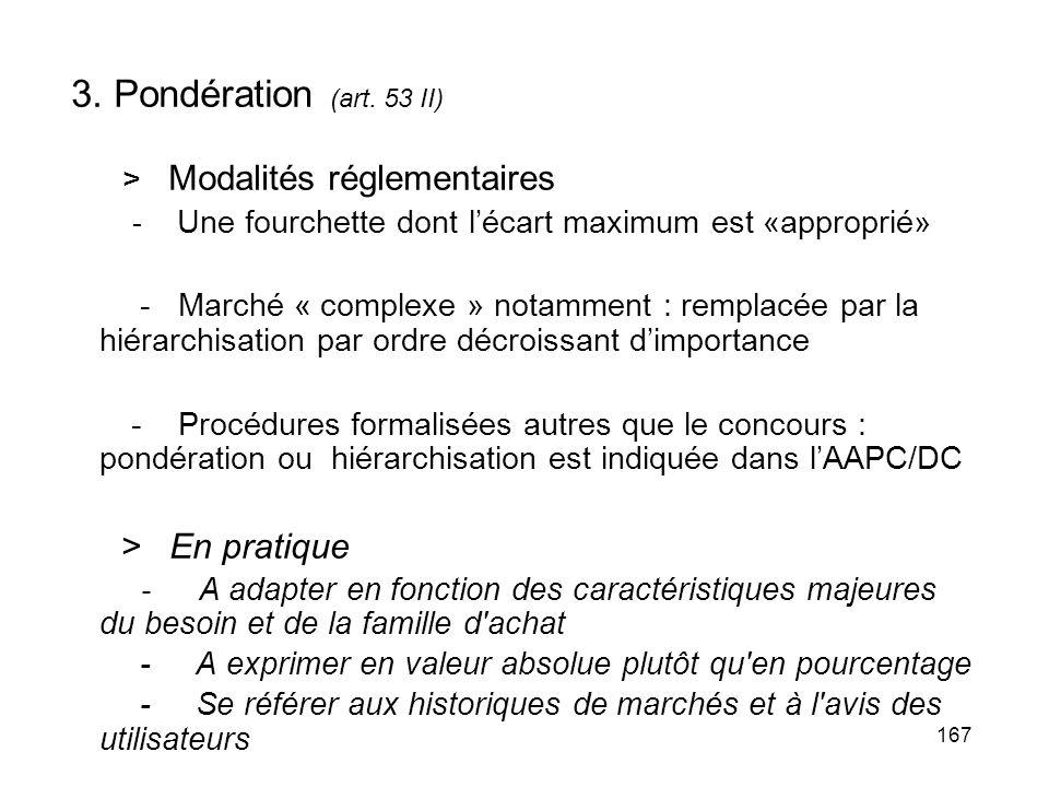 167 3. Pondération (art. 53 II) > Modalités réglementaires - Une fourchette dont lécart maximum est «approprié» - Marché « complexe » notamment : remp