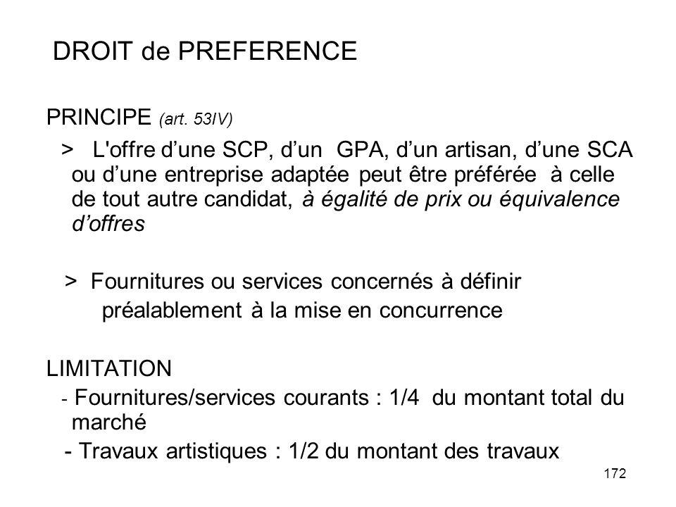 172 DROIT de PREFERENCE PRINCIPE (art. 53IV) > L'offre dune SCP, dun GPA, dun artisan, dune SCA ou dune entreprise adaptée peut être préférée à celle