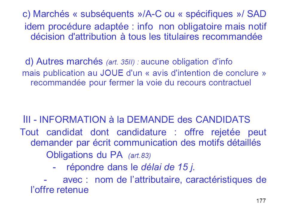 177 c) Marchés « subséquents »/A-C ou « spécifiques »/ SAD idem procédure adaptée : info non obligatoire mais notif décision d'attribution à tous les