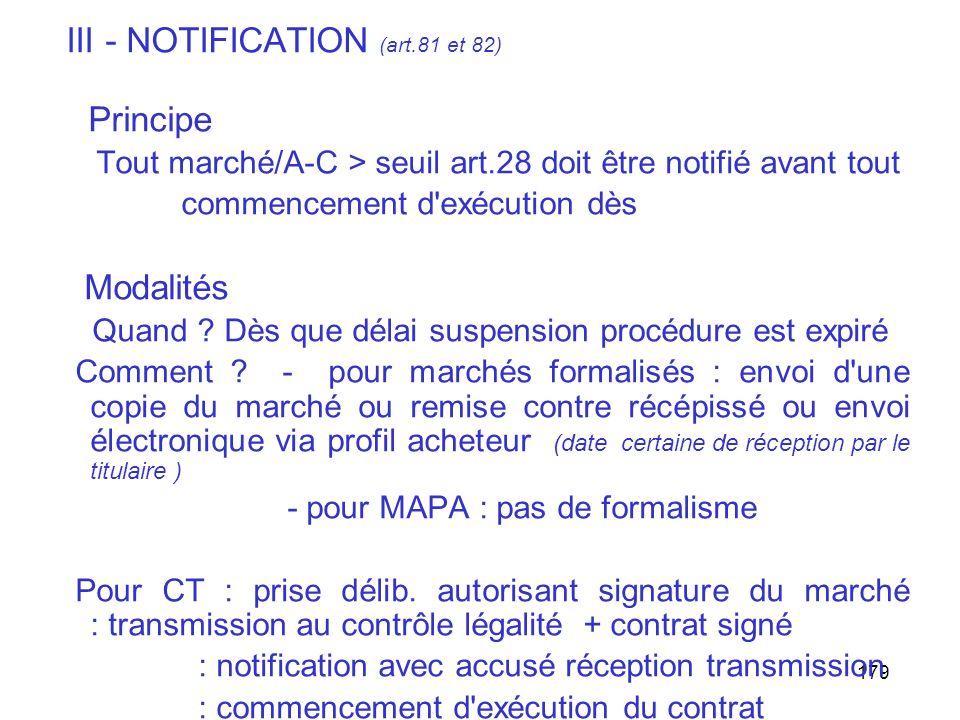 179 III - NOTIFICATION (art.81 et 82) Principe Tout marché/A-C > seuil art.28 doit être notifié avant tout commencement d'exécution dès Modalités Quan