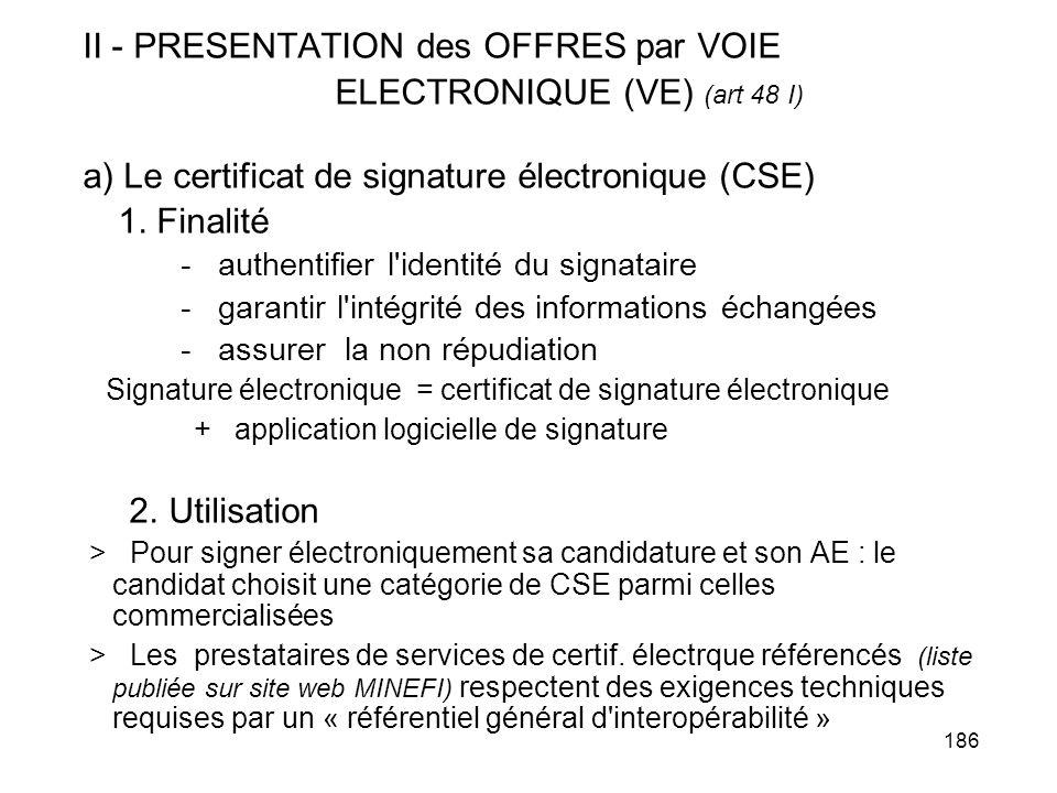 186 II - PRESENTATION des OFFRES par VOIE ELECTRONIQUE (VE) (art 48 I) a) Le certificat de signature électronique (CSE) 1. Finalité - authentifier l'i
