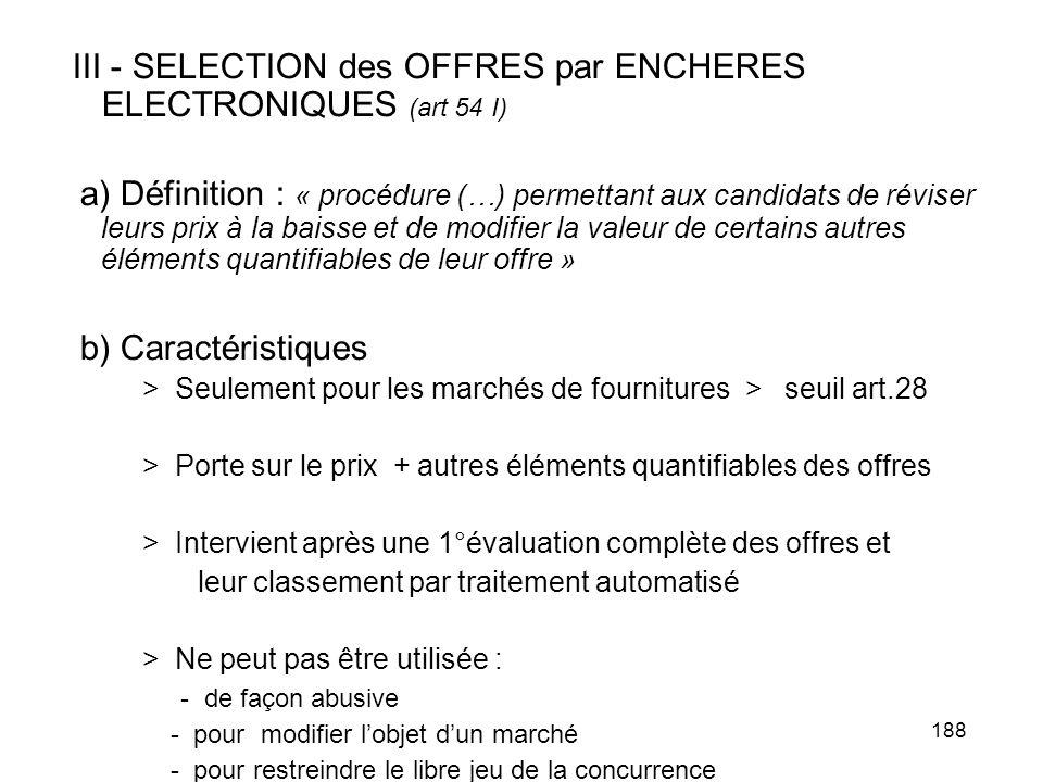 188 III - SELECTION des OFFRES par ENCHERES ELECTRONIQUES (art 54 I) a) Définition : « procédure (…) permettant aux candidats de réviser leurs prix à
