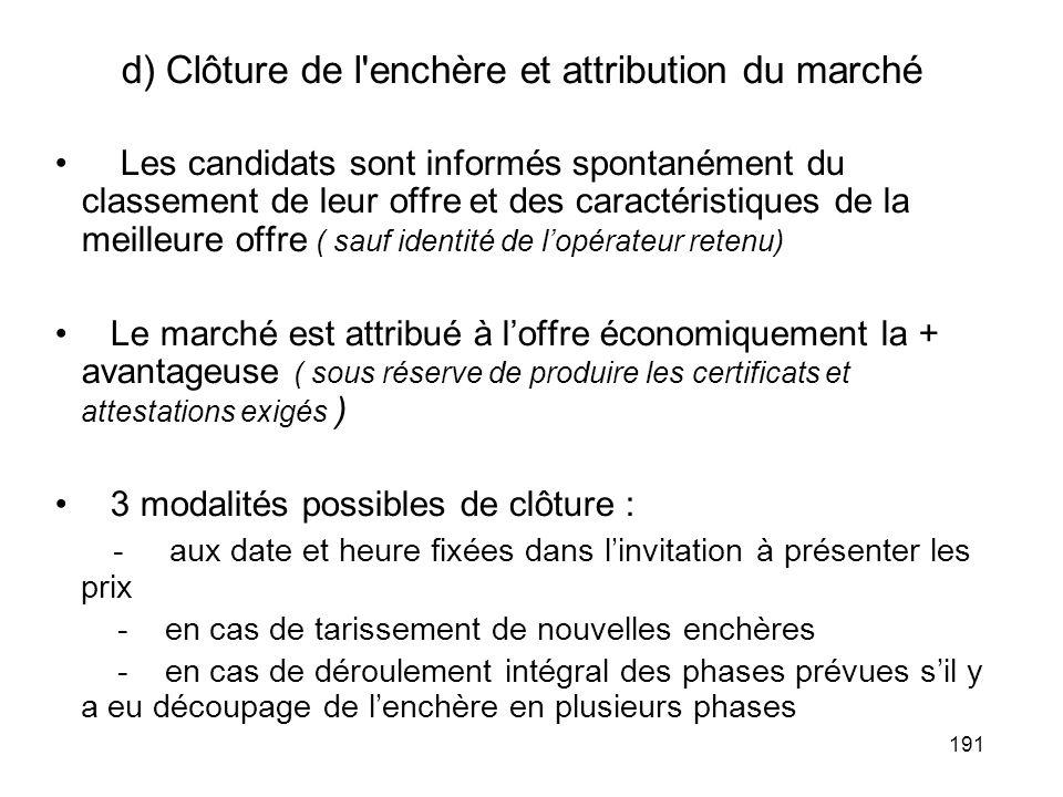 191 d) Clôture de l'enchère et attribution du marché Les candidats sont informés spontanément du classement de leur offre et des caractéristiques de l