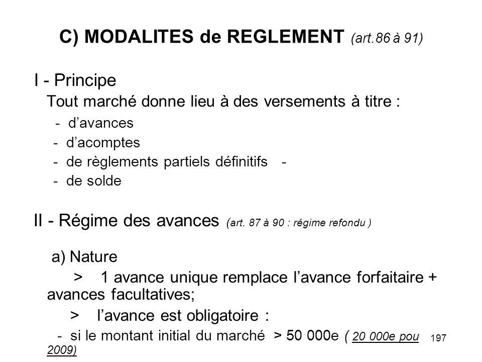 197 C) MODALITES de REGLEMENT (art.86 à 91) I - Principe Tout marché donne lieu à des versements à titre : - davances - dacomptes - de règlements part