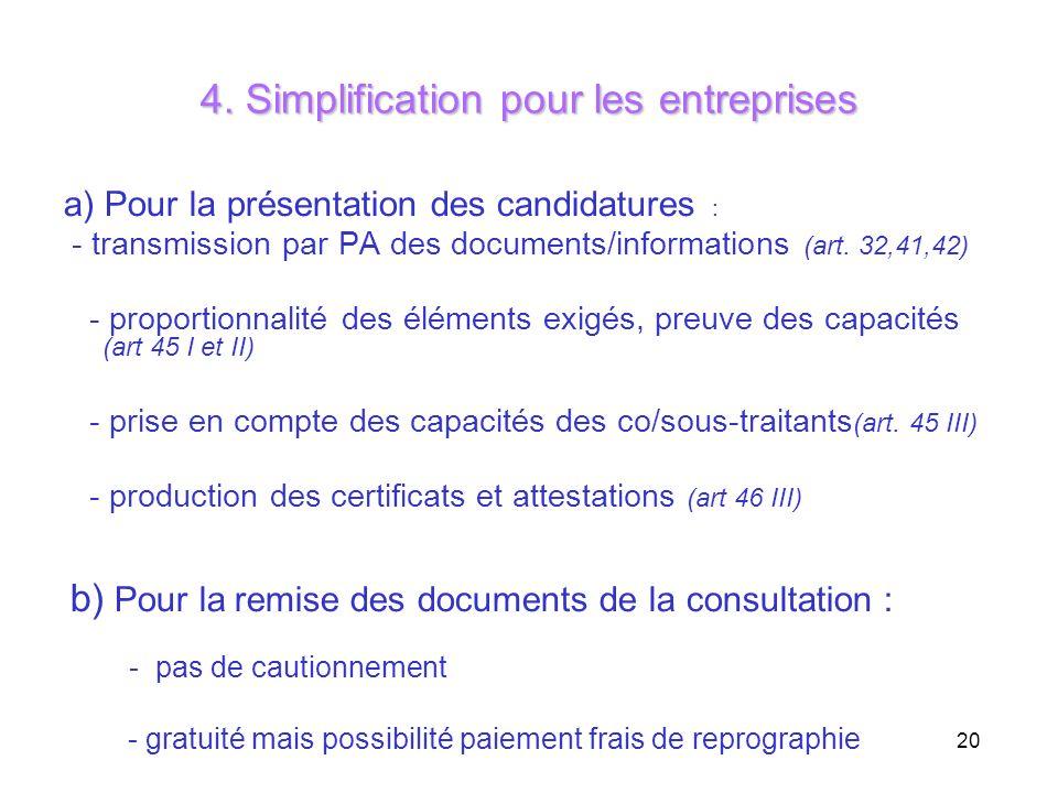 20 4. Simplification pour les entreprises a) Pour la présentation des candidatures : - transmission par PA des documents/informations (art. 32,41,42)