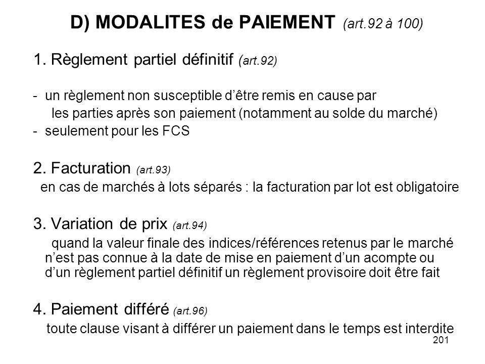 201 D) MODALITES de PAIEMENT (art.92 à 100) 1. Règlement partiel définitif ( art.92) -un règlement non susceptible dêtre remis en cause par les partie