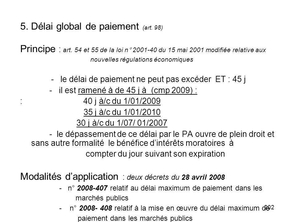 202 5. Délai global de paiement (art. 98) Principe : art. 54 et 55 de la loi n° 2001-40 du 15 mai 2001 modifiée relative aux nouvelles régulations éco