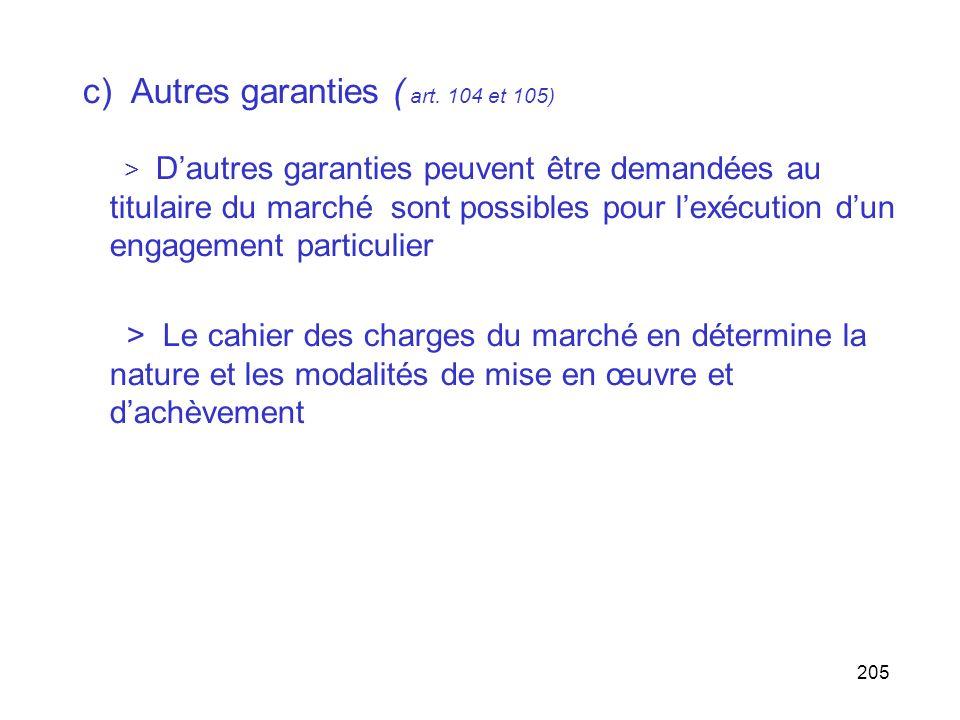 205 c) Autres garanties ( art. 104 et 105) > Dautres garanties peuvent être demandées au titulaire du marché sont possibles pour lexécution dun engage