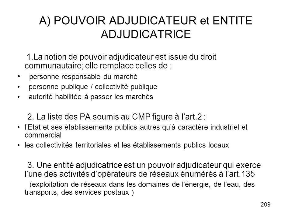 209 A) POUVOIR ADJUDICATEUR et ENTITE ADJUDICATRICE 1.La notion de pouvoir adjudicateur est issue du droit communautaire; elle remplace celles de : pe