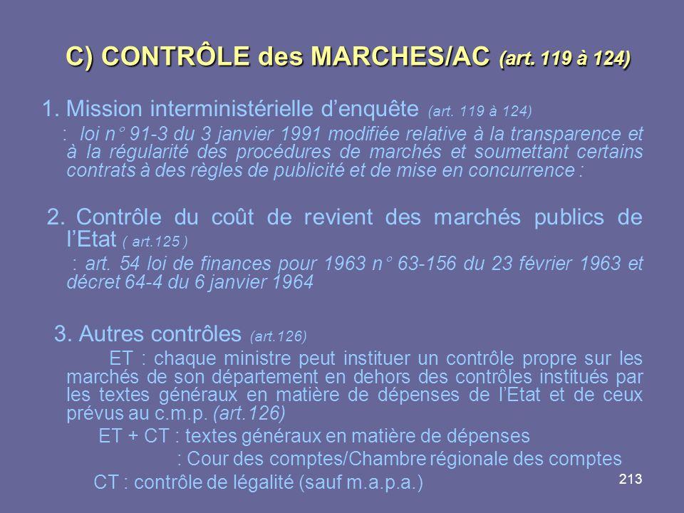 213 C) CONTRÔLE des MARCHES/AC (art. 119 à 124) 1. Mission interministérielle denquête (art. 119 à 124) : loi n° 91-3 du 3 janvier 1991 modifiée relat