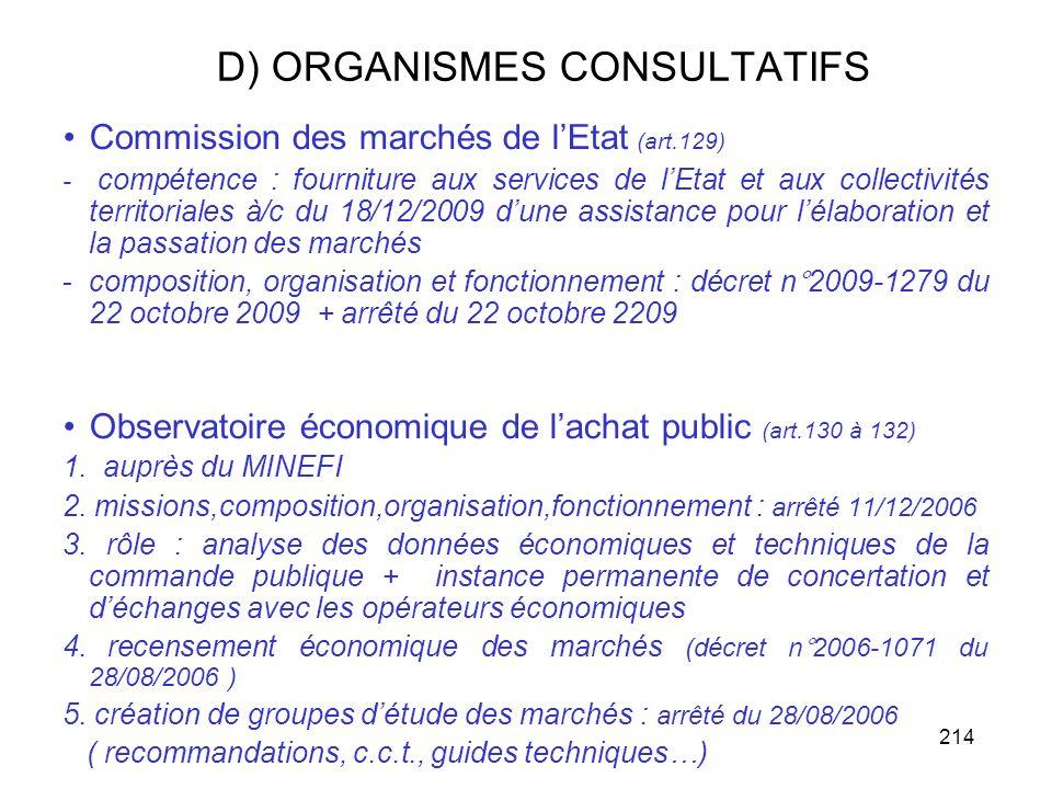 214 D) ORGANISMES CONSULTATIFS Commission des marchés de lEtat (art.129) - compétence : fourniture aux services de lEtat et aux collectivités territor