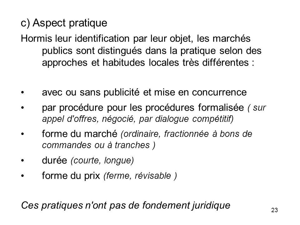 23 c) Aspect pratique Hormis leur identification par leur objet, les marchés publics sont distingués dans la pratique selon des approches et habitudes