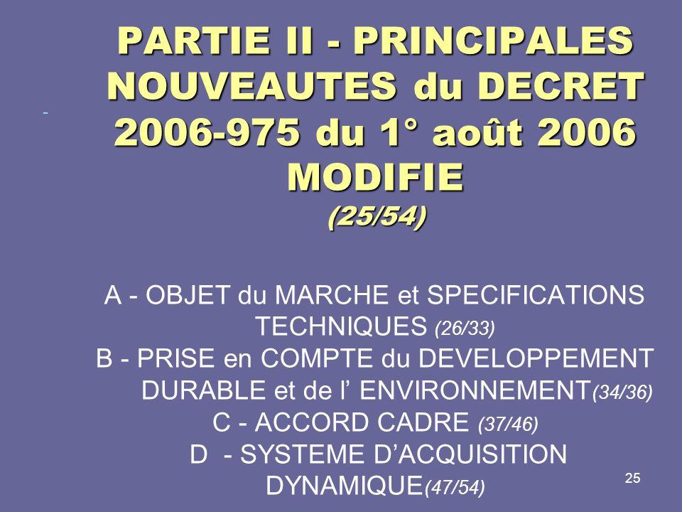 25 PARTIE II - PRINCIPALES NOUVEAUTES du DECRET 2006-975 du 1° août 2006 MODIFIE (25/54) PARTIE II - PRINCIPALES NOUVEAUTES du DECRET 2006-975 du 1° a