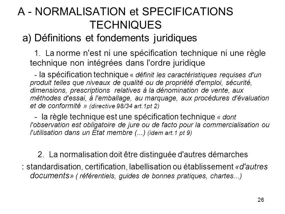 26 A - NORMALISATION et SPECIFICATIONS TECHNIQUES a) Définitions et fondements juridiques 1. La norme n'est ni une spécification technique ni une règl