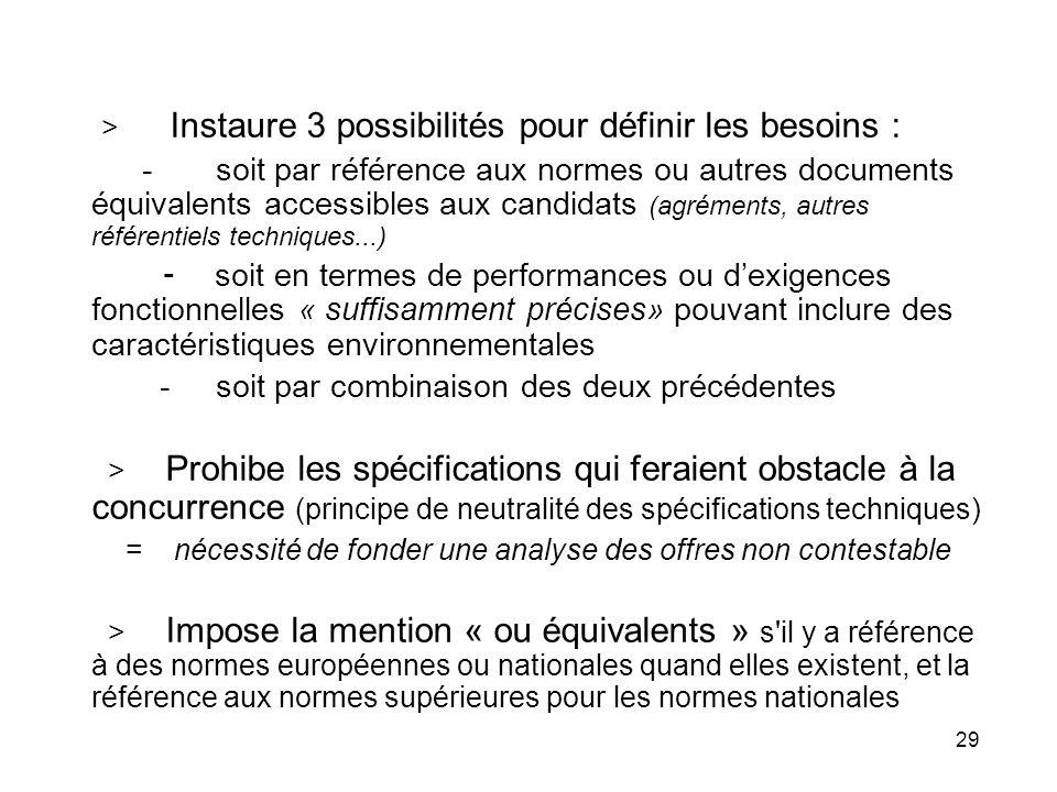 29 > Instaure 3 possibilités pour définir les besoins : - soit par référence aux normes ou autres documents équivalents accessibles aux candidats (agr