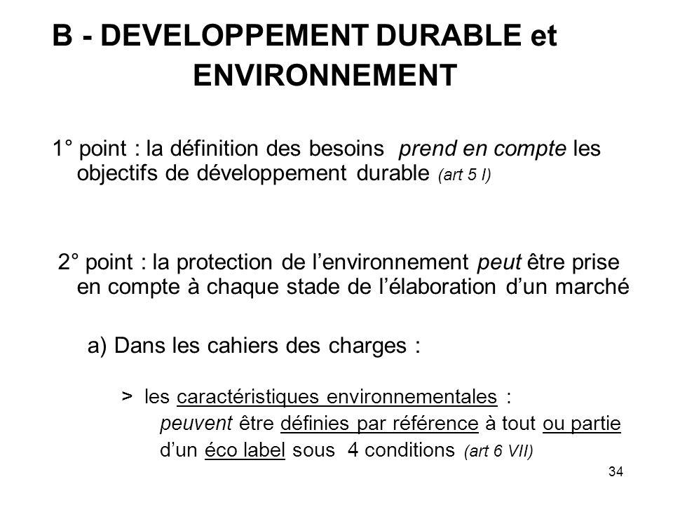 34 B - DEVELOPPEMENT DURABLE et ENVIRONNEMENT 1° point : la définition des besoins prend en compte les objectifs de développement durable (art 5 I) 2°