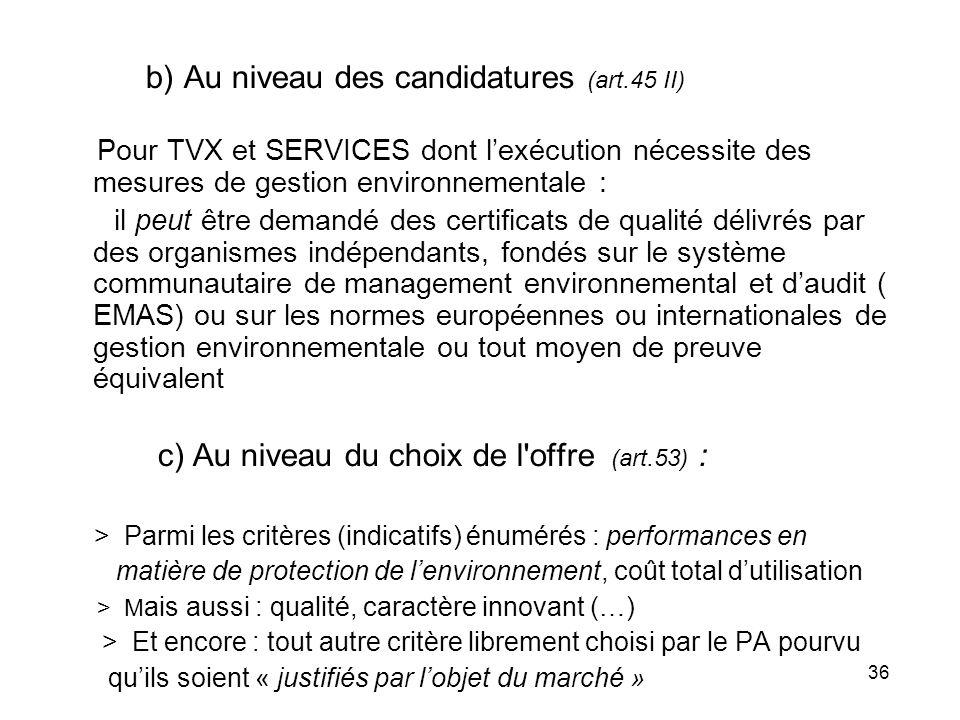 36 b) Au niveau des candidatures (art.45 II) Pour TVX et SERVICES dont lexécution nécessite des mesures de gestion environnementale : il peut être dem