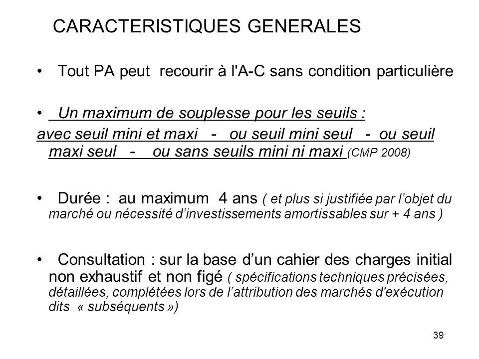 39 CARACTERISTIQUES GENERALES Tout PA peut recourir à l'A-C sans condition particulière Un maximum de souplesse pour les seuils : avec seuil mini et m
