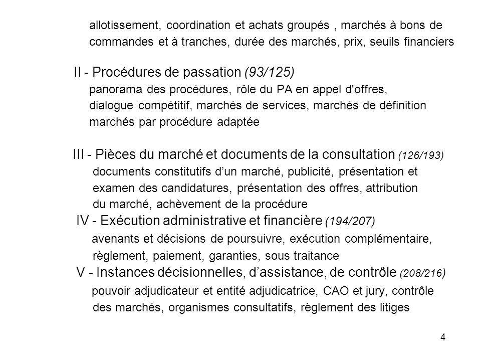 95 DEROGATIONS En raison : a) du montant de l estimation financière (seuils au 01/01/ 2010) - pour FCS < 125 000/193 000e (ET/CT) - pour TVX < 4 845 000 (ET + CT) - pour SERV art.