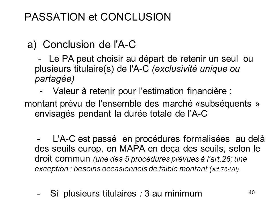 40 PASSATION et CONCLUSION a) Conclusion de l'A-C - Le PA peut choisir au départ de retenir un seul ou plusieurs titulaire(s) de l'A-C (exclusivité un
