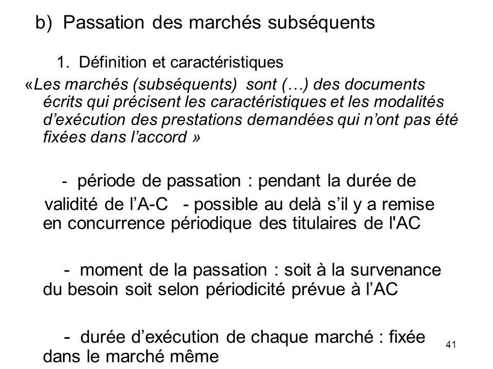 41 b) Passation des marchés subséquents 1. Définition et caractéristiques «Les marchés (subséquents) sont (…) des documents écrits qui précisent les c