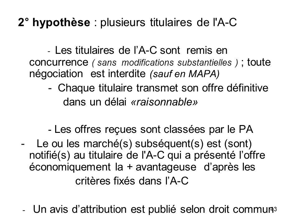43 2° hypothèse : plusieurs titulaires de l'A-C - Les titulaires de lA-C sont remis en concurrence ( sans modifications substantielles ) ; toute négoc
