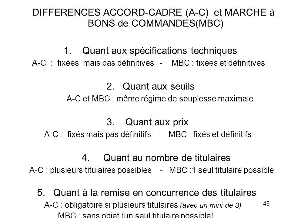 45 DIFFERENCES ACCORD-CADRE (A-C) et MARCHE à BONS de COMMANDES(MBC) 1. Quant aux spécifications techniques A-C : fixées mais pas définitives - MBC :