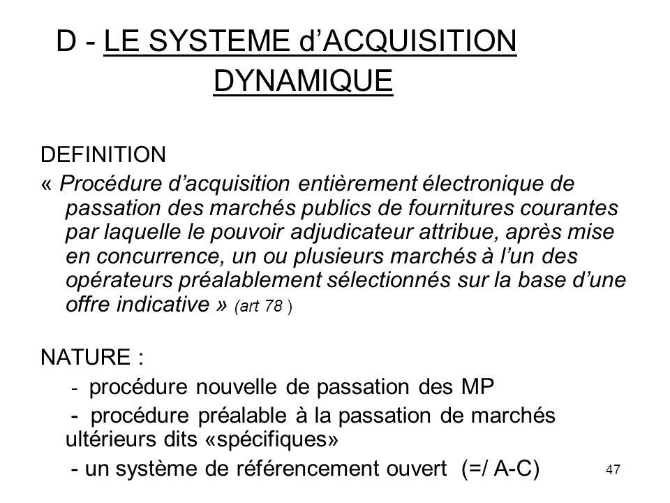 47 D - LE SYSTEME dACQUISITION DYNAMIQUE DEFINITION « Procédure dacquisition entièrement électronique de passation des marchés publics de fournitures