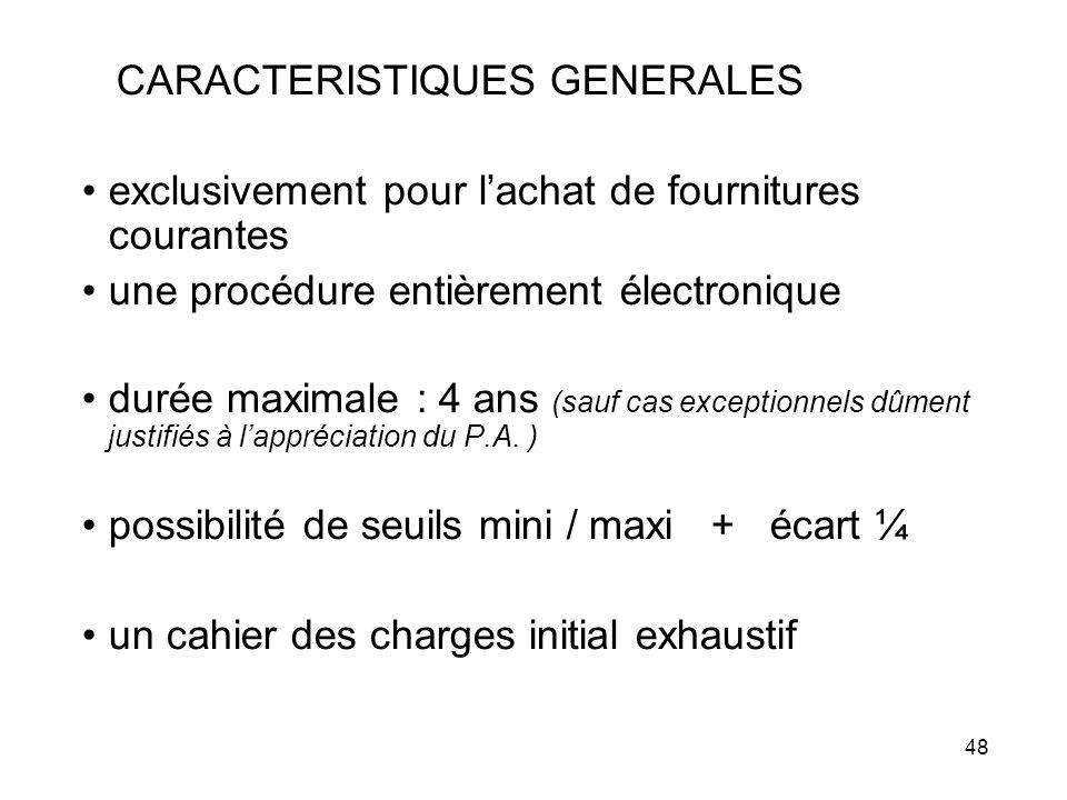 48 CARACTERISTIQUES GENERALES exclusivement pour lachat de fournitures courantes une procédure entièrement électronique durée maximale : 4 ans (sauf c