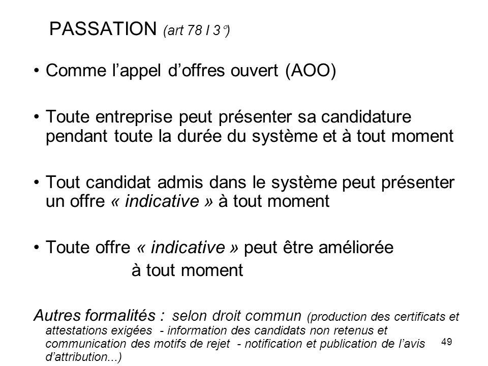 49 PASSATION (art 78 I 3°) Comme lappel doffres ouvert (AOO) Toute entreprise peut présenter sa candidature pendant toute la durée du système et à tou
