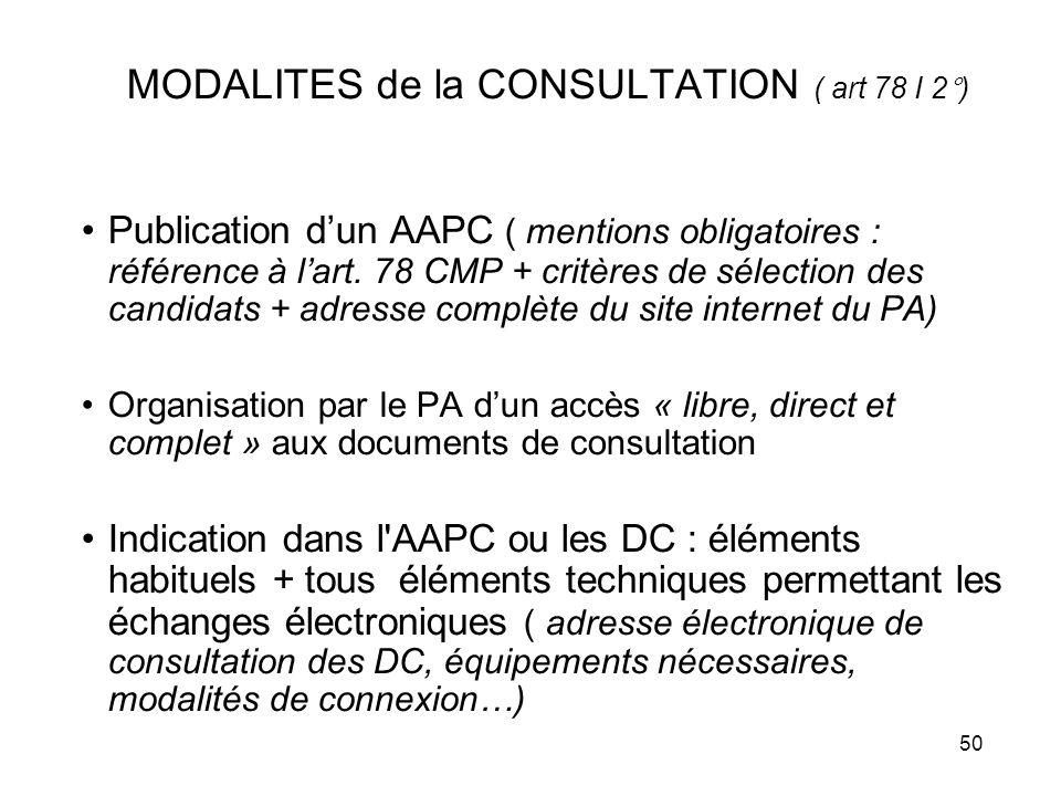 50 MODALITES de la CONSULTATION ( art 78 I 2°) Publication dun AAPC ( mentions obligatoires : référence à lart. 78 CMP + critères de sélection des can