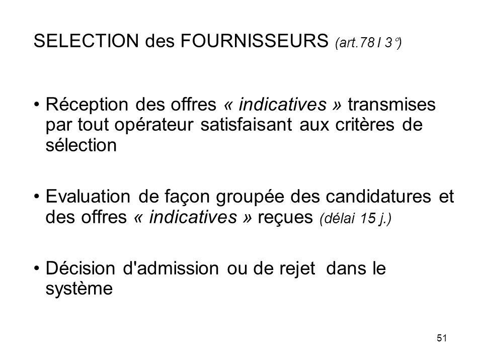 51 SELECTION des FOURNISSEURS (art.78 I 3°) Réception des offres « indicatives » transmises par tout opérateur satisfaisant aux critères de sélection