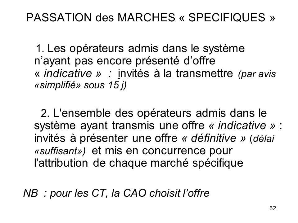 52 PASSATION des MARCHES « SPECIFIQUES » 1. Les opérateurs admis dans le système nayant pas encore présenté doffre « indicative » : invités à la trans