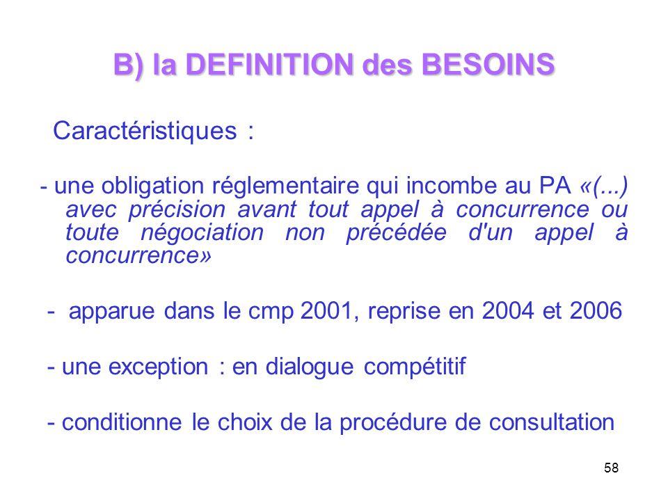 58 B) la DEFINITION des BESOINS Caractéristiques : - une obligation réglementaire qui incombe au PA «(...) avec précision avant tout appel à concurren