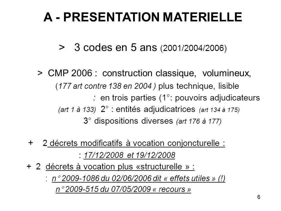 7 B - CONSEQUENCES de la PUBLICATION entrée en vigueur : 1/09/ 2006 (1 mois après publication) puis : 20/12/2008 pour les décrets de décembre 2008 (le lendemain de la publication !...) application dans le temps - 2006 : marchés notifiés avant le 1/09/2006 : CMP 2004 pour lexécution - marchés engagés avant le 1/09/2006 : CMP 2004 pour la passation + CMP 2006 pour lexécution - 2008 : aux marchés dont la consultation est lancée à/c du 1/01/2009 disparition de la P.R.M.