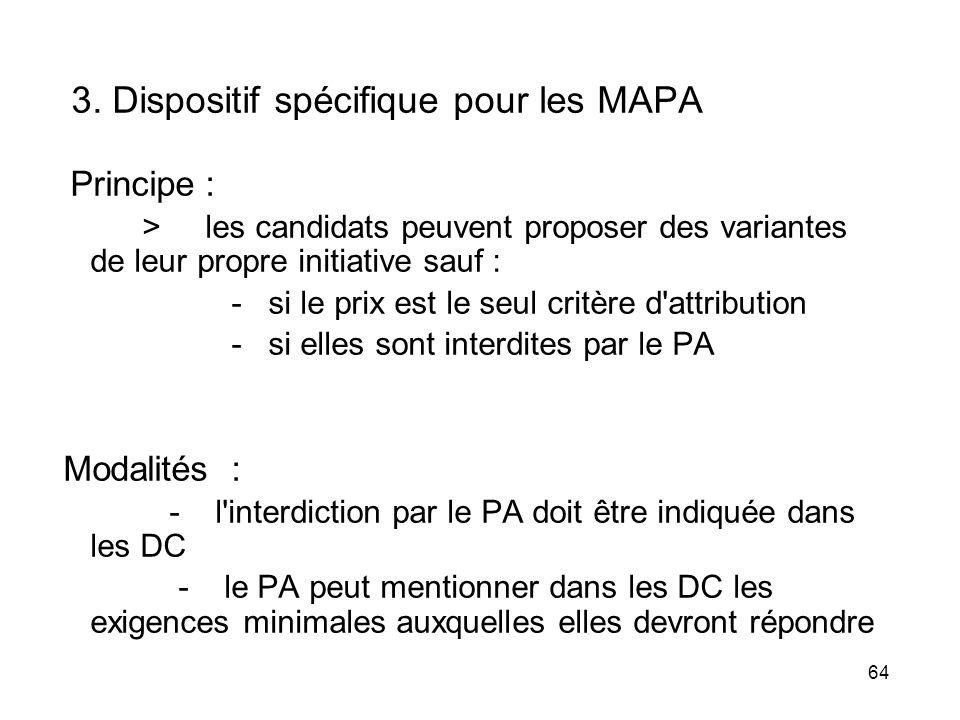 64 3. Dispositif spécifique pour les MAPA Principe : > les candidats peuvent proposer des variantes de leur propre initiative sauf : - si le prix est