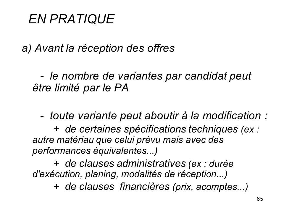 65 EN PRATIQUE a) Avant la réception des offres - le nombre de variantes par candidat peut être limité par le PA - toute variante peut aboutir à la mo