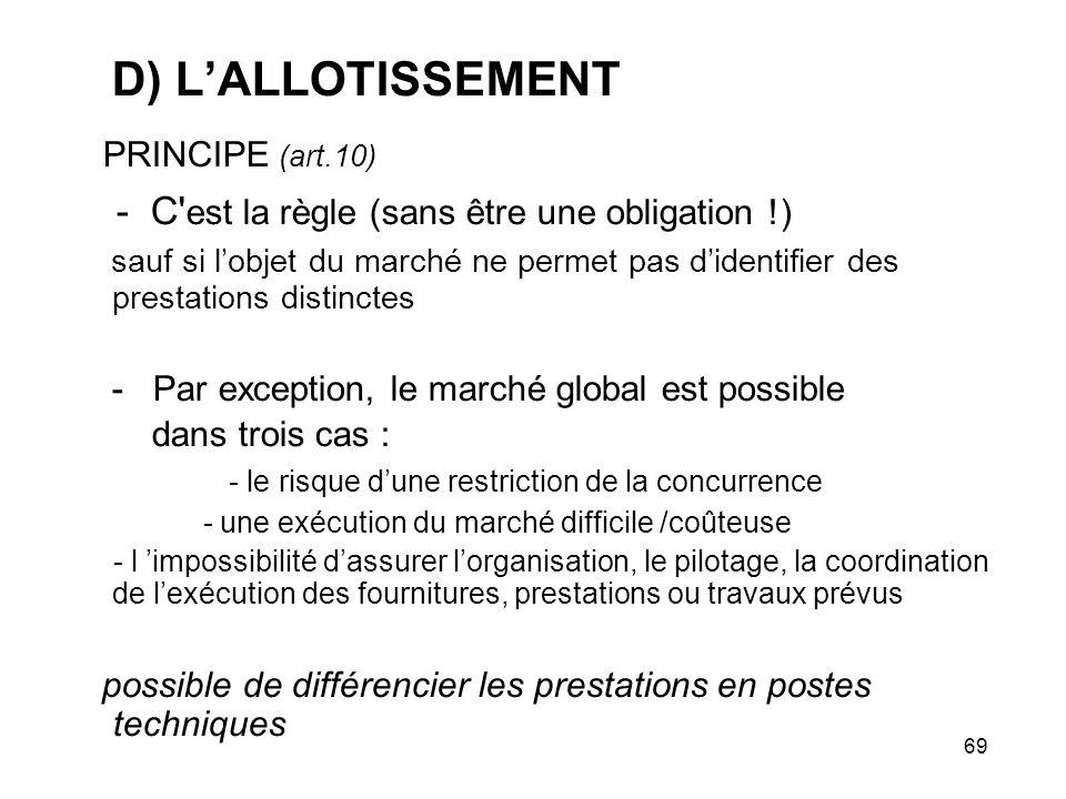 69 D) LALLOTISSEMENT PRINCIPE (art.10) - C' est la règle (sans être une obligation !) sauf si lobjet du marché ne permet pas didentifier des prestatio