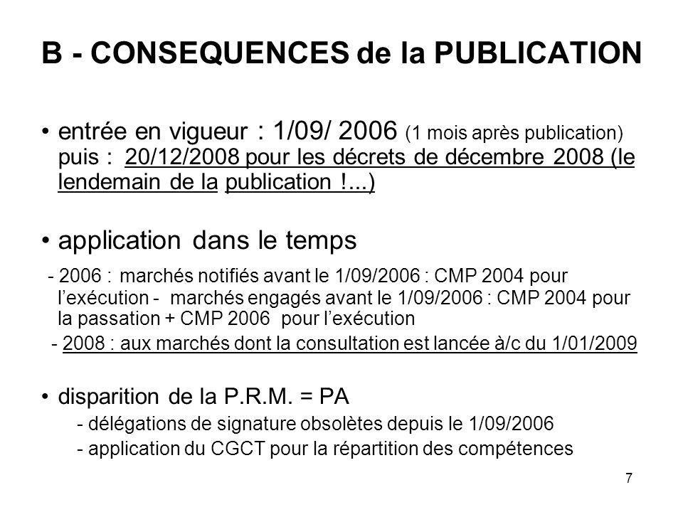8 En PRATIQUE : - Le pouvoir adjudicateur ( PA) remplace la PRM ( = conséquences sur lorganisation, le fonctionnement … ) -Faire un inventaire exhaustif des délégations en cours - Mettre à jour : - délibérations (CT + EP) et arrêtés (ET) + délégations - guides et référentiels internes (de procédures, dachats...) - documents type (CCP, acte dengagement…) - au 20/12/2008 : changements de seuils pour MAPA :4000 à 20 000 e retour à 4000 e au 01/05/2010 + suppression du seuil 193 /125 000e pour TVX = simples possibilités pour le PA et non obligations