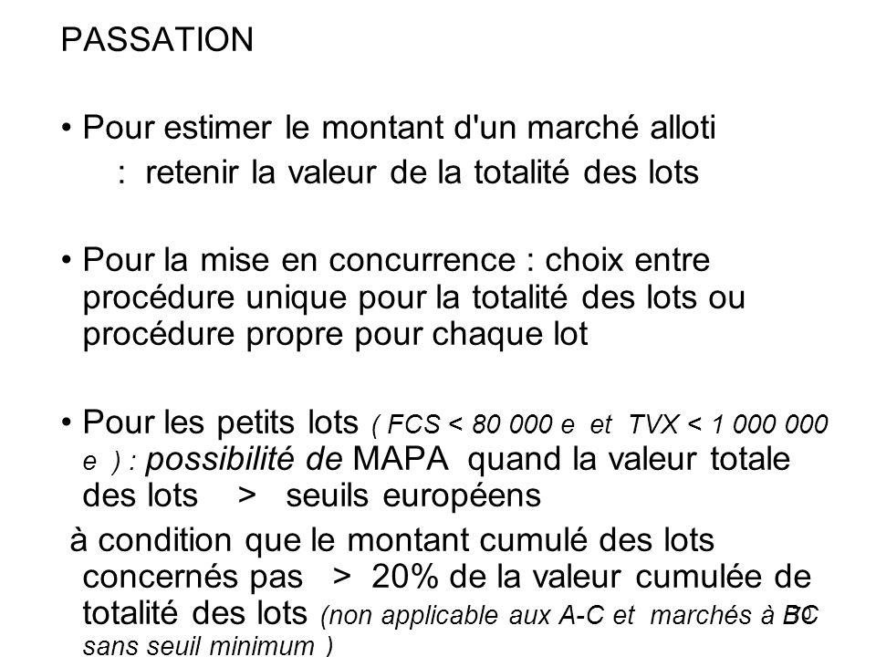 70 PASSATION Pour estimer le montant d'un marché alloti : retenir la valeur de la totalité des lots Pour la mise en concurrence : choix entre procédur
