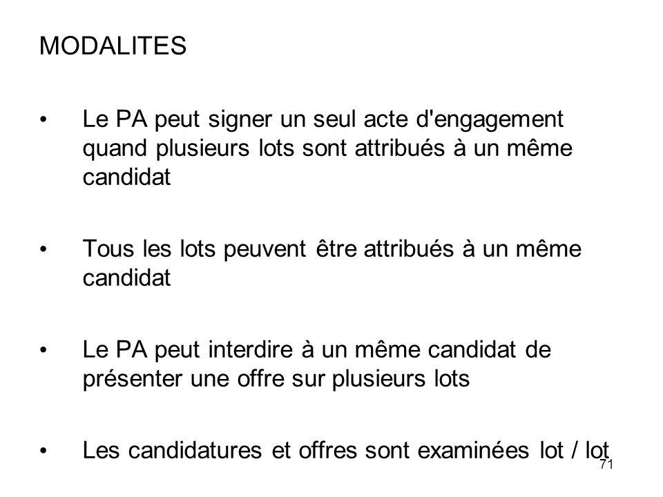71 MODALITES Le PA peut signer un seul acte d'engagement quand plusieurs lots sont attribués à un même candidat Tous les lots peuvent être attribués à