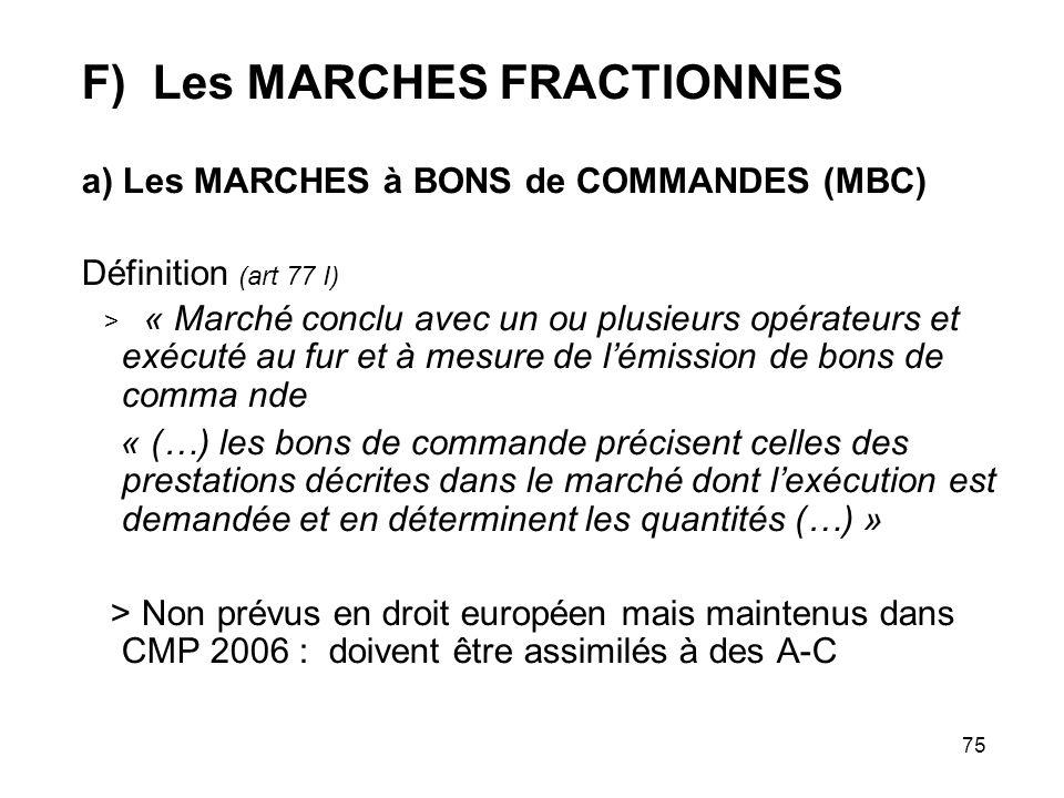 75 F) Les MARCHES FRACTIONNES a) Les MARCHES à BONS de COMMANDES (MBC) Définition (art 77 I) > « Marché conclu avec un ou plusieurs opérateurs et exéc