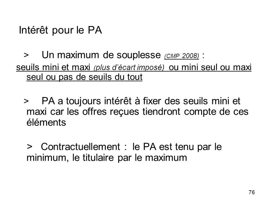 76 Intérêt pour le PA > Un maximum de souplesse (CMP 2008) : seuils mini et maxi ( plus décart imposé) ou mini seul ou maxi seul ou pas de seuils du t