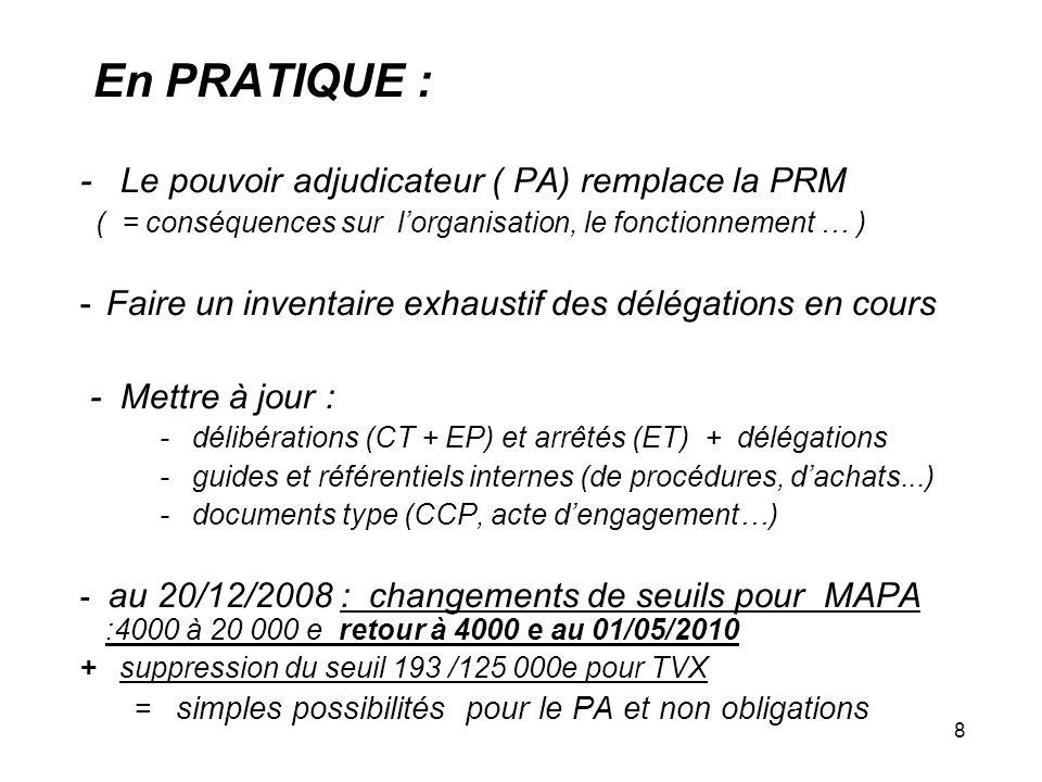 8 En PRATIQUE : - Le pouvoir adjudicateur ( PA) remplace la PRM ( = conséquences sur lorganisation, le fonctionnement … ) -Faire un inventaire exhaust