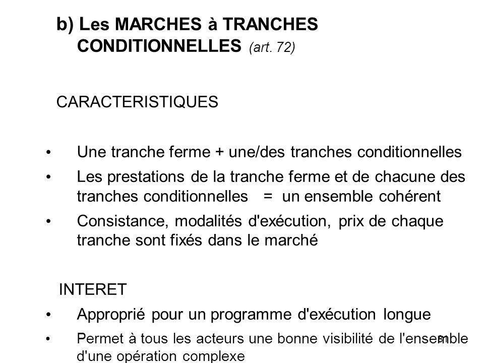 81 b) L es MARCHES à TRANCHES CONDITIONNELLES (art. 72) CARACTERISTIQUES Une tranche ferme + une/des tranches conditionnelles Les prestations de la tr