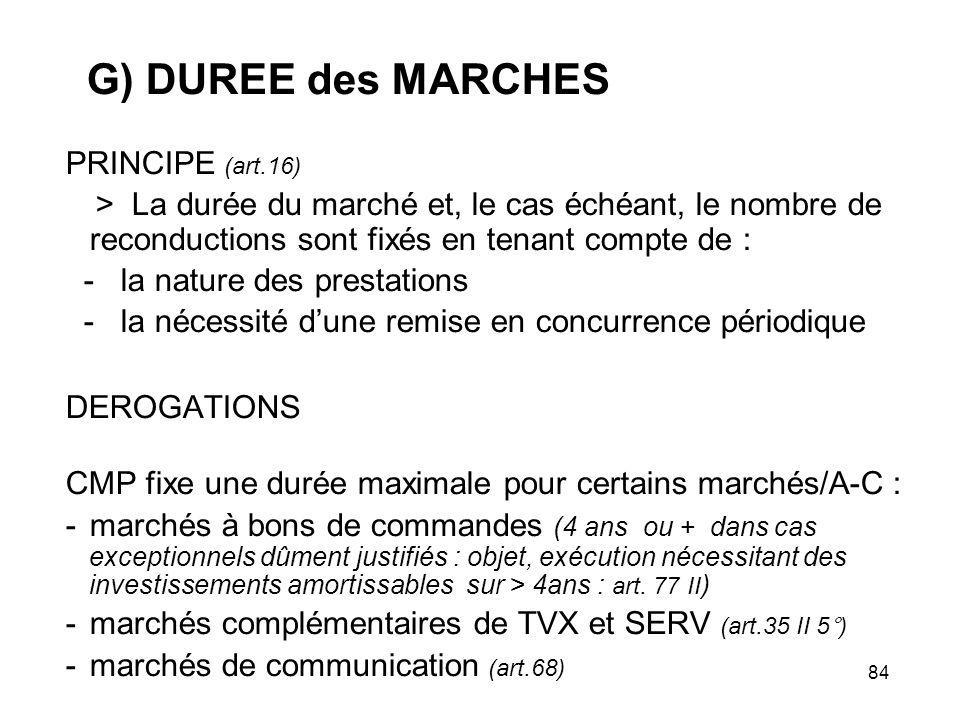 84 G) DUREE des MARCHES PRINCIPE (art.16) > La durée du marché et, le cas échéant, le nombre de reconductions sont fixés en tenant compte de : - la na